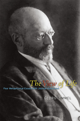 The View of Life: Four Metaphysical Essays with Journal Aphorisms Cover Image