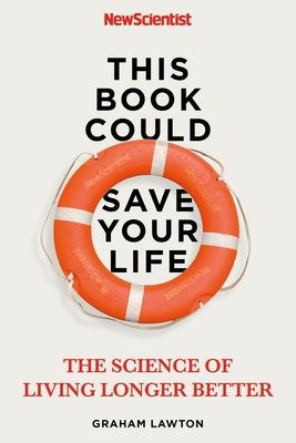 This Book Could Save Your Life: The Real Science to Living Longer Better Cover Image