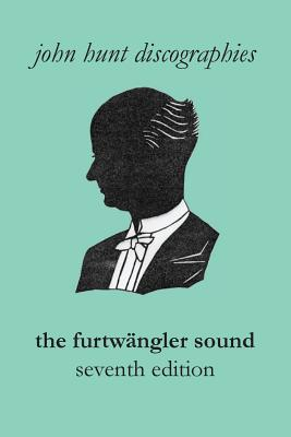 The Furtwängler Sound. The Discography of Wilhelm Furtwängler. Seventh Edition. [Furtwaengler / Furtwangler]. Cover Image