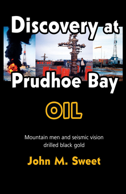 Discover at Prudhoe Bay: Mountain men and seismic vision drilled black gold Cover Image
