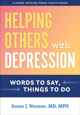 Helping Others with Depression: Words to Say, Things to Do (Johns Hopkins Press Health Books) Cover Image