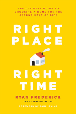 Right Place, Right Time: The Ultimate Guide to Choosing a Home for the Second Half of Life Cover Image