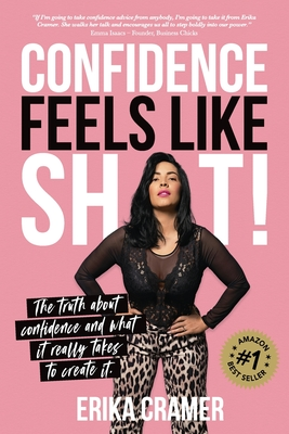 Confidence Feels Like Shit: The truth about confidence and what it really takes to create it Cover Image