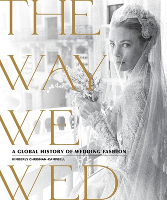 The Way We Wed: A Global History of Wedding Fashion Cover Image