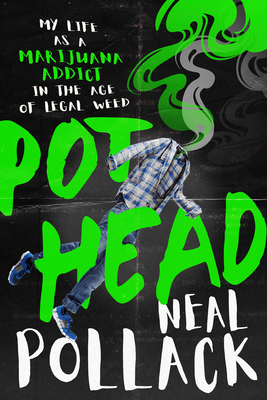 Pothead: My Life as a Marijuana Addict in the Age of Legal Weed Cover Image