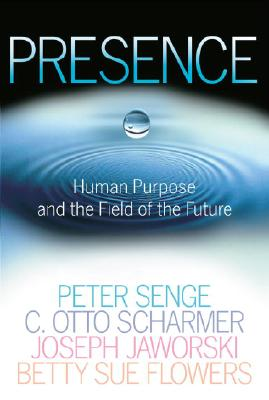 Presence: Human Purpose and the Field of the Future Cover Image