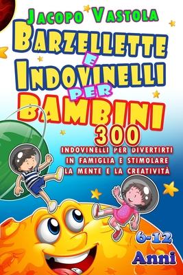 Barzellette e Indovinelli Per Bambini: 300 Barzellette e Indovinelli Per Divertirti In Famiglia e Stimolare La Mente e La Creatività cover