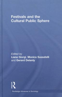 Festivals and the Cultural Public Sphere (Routledge Advances in Sociology) Cover Image