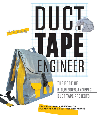 Duct Tape Engineer: The Book of Big, Bigger, and Epic Duct Tape Projects Cover Image