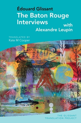 The Baton Rouge Interviews: With Edouard Glissant and Alexandre Leupin Cover Image