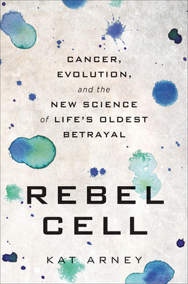 Rebel Cell: Cancer, Evolution, and the New Science of Life's Oldest Betrayal Cover Image
