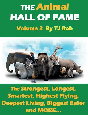 The Animal Hall of Fame - Volume 2: The Strongest, Longest, Smartest, Highest Flying, Deepest Living, Biggest Eater and MORE... (Age 5 - 8) (Animal Feats and Records) Cover Image