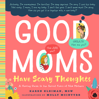 Good Moms Have Scary Thoughts: A Healing Guide to the Secret Fears of New Mothers Cover Image