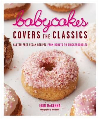 Babycakes Covers the Classics: Gluten-Free Vegan Recipes from Donuts to Snickerdoodles Cover Image