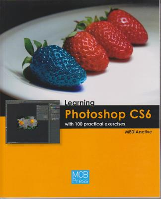 Learning Photoshop CS6 with 100 Practical Exercises Cover Image