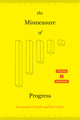 The Mismeasure of Progress: Economic Growth and Its Critics Cover Image