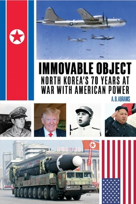 Immovable Object: North Korea's 70 Years at War with American Power Cover Image