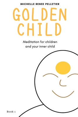 Golden Child: Meditation for Children and Your Inner Child (Book #1) Cover Image