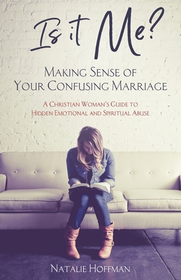 Is It Me? Making Sense of Your Confusing Marriage: A Christian Woman's Guide to Hidden Emotional and Spiritual Abuse Cover Image