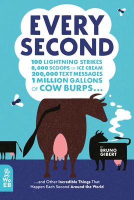 Every Second: 100 Lightning Strikes, 8,000 Scoops of Ice Cream, 200,000 Text Messages, 1 Million Gallons of Cow Burps ... and Other Cover Image