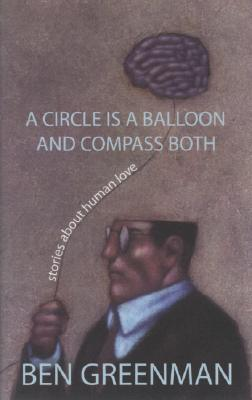 A Circle Is a Balloon and a Compass Both: Stories about Human Love Cover Image
