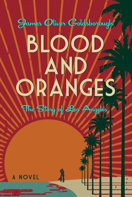 Blood and Oranges: The Story of Los Angeles: A Novel Cover Image