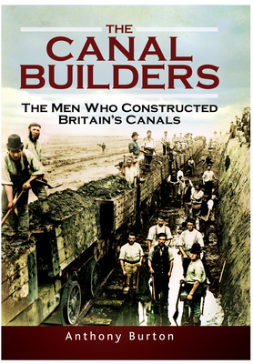 The Canal Builders: The Men Who Constructed Britain's Canals Cover Image