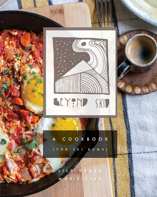 Beyond Skid - A Cookbook For Ski Bums Cover Image