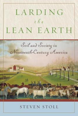 Larding the Lean Earth: Soil and Society in Nineteenth-Century America Cover Image