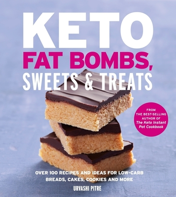 Keto Fat Bombs, Sweets & Treats: Over 100 Recipes and Ideas for Low-Carb Breads, Cakes, Cookies and More Cover Image