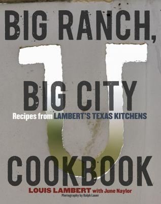 Big Ranch, Big City Cookbook: Recipes from Lambert's Texas Kitchens Cover Image