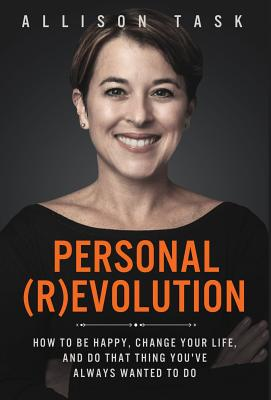 Personal Revolution: How to Be Happy, Change Your Life, and Do That Thing You've Always Wanted to Do Cover Image