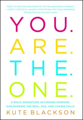 You Are The One: A Bold Adventure in Finding Purpose, Discovering the Real You, and Loving Fully Cover Image