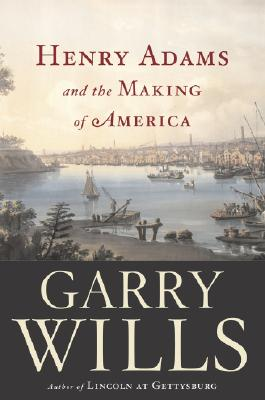 Henry Adams and the Making of America Cover
