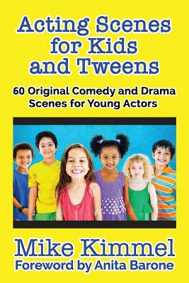 Acting Scenes for Kids and Tweens: 60 Original Comedy and Drama Scenes for Young Actors Cover Image