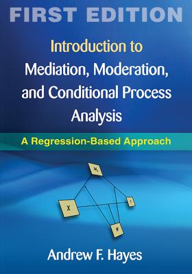 Introduction to Mediation, Moderation, and Conditional Process Analysis, First Edition: A Regression-Based Approach (Methodology in the Social Sciences) Cover Image