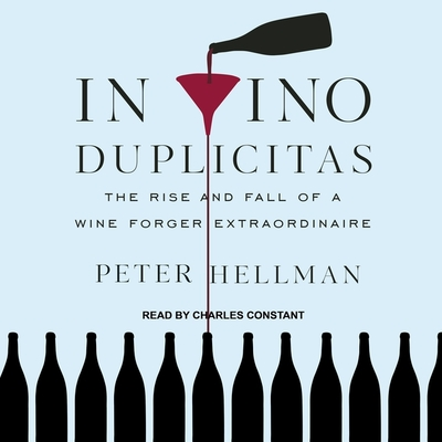 In Vino Duplicitas: The Rise and Fall of a Wine Forger Extraordinaire Cover Image
