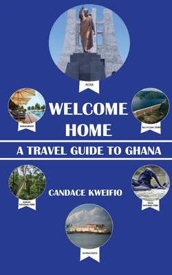 Welcome Home: A Travel Guide to Ghana Cover Image