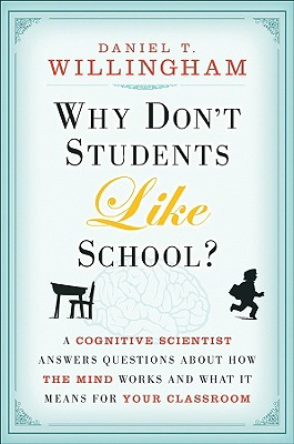 Why Don't Students Like School?: A Cognitive Scientist Answers Questions about How the Mind Works and What It Means for Your Cla Cover Image