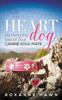 Heart Dog: Surviving the Loss of Your Canine Soul Mate Cover Image