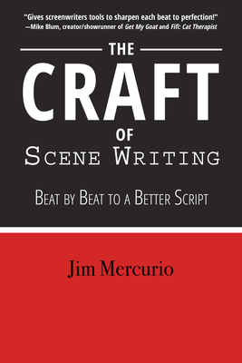 The Craft of Scene Writing: Beat by Beat to a Better Script Cover Image