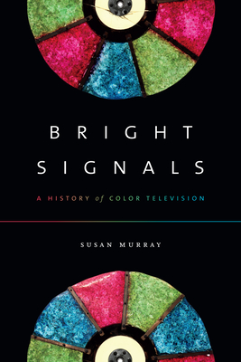Bright Signals: A History of Color Television Cover Image