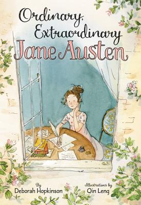 Ordinary, Extraordinary Jane Austen: The Story of Six Novels, Three Notebooks, a Writing Box, and One Clever Girl Cover Image