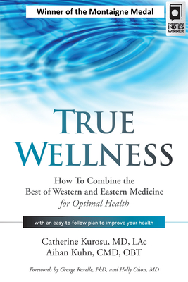True Wellness: How to Combine the Best of Western and Eastern Medicine for Optimal Health Cover Image