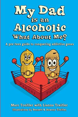 My Dad is an Alcoholic, What About Me?: A Pre-Teen Guide to Conquering Addictive Genes Cover Image