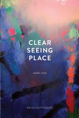 Clear Seeing Place: Studio Visits Cover Image