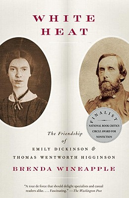 White Heat: The Friendship of Emily Dickinson and Thomas Wentworth Higginson Cover Image