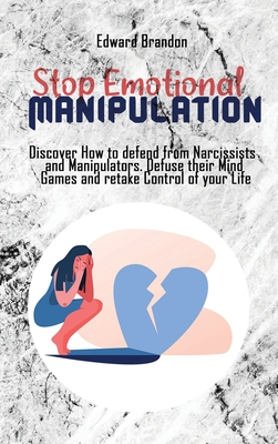 Stop Emotional Manipulation: Discover How to defend from Narcissists and Manipulators. Defuse their Mind Games and retake Control of your Life Cover Image
