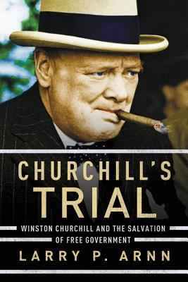 Churchill's Trial: Winston Churchill and the Salvation of Free Government Cover Image