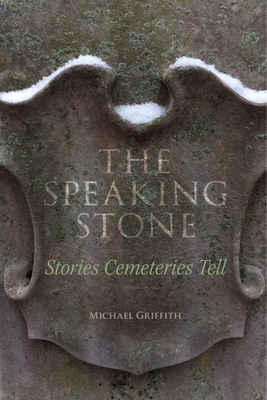 The Speaking Stone: Stories Cemeteries Tell Cover Image